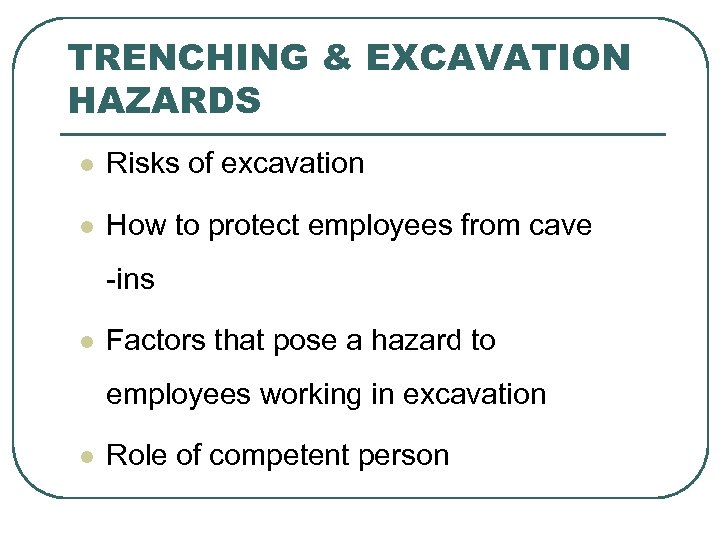 TRENCHING & EXCAVATION HAZARDS l Risks of excavation l How to protect employees from