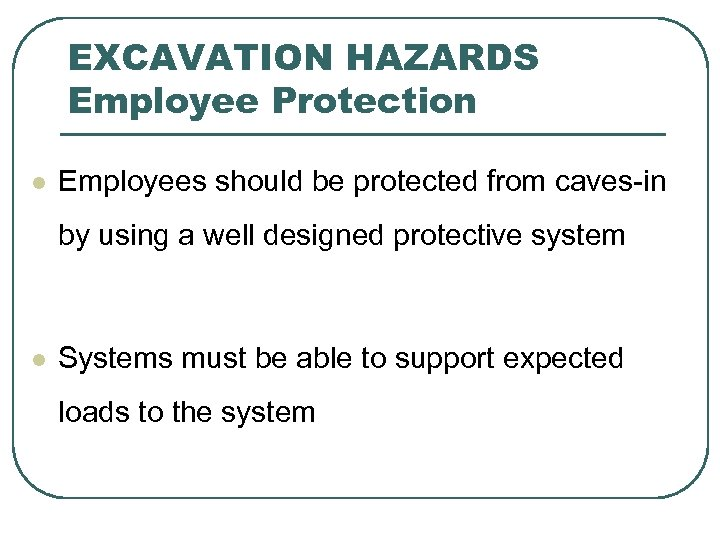 EXCAVATION HAZARDS Employee Protection l Employees should be protected from caves-in by using a