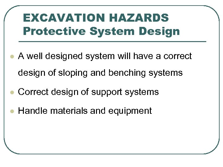 EXCAVATION HAZARDS Protective System Design l A well designed system will have a correct
