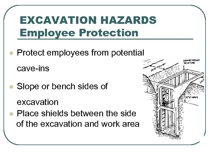 EXCAVATION HAZARDS Employee Protection l Protect employees from potential cave-ins l Slope or bench