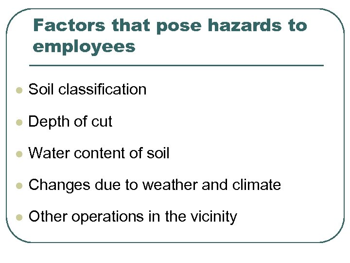 Factors that pose hazards to employees l Soil classification l Depth of cut l