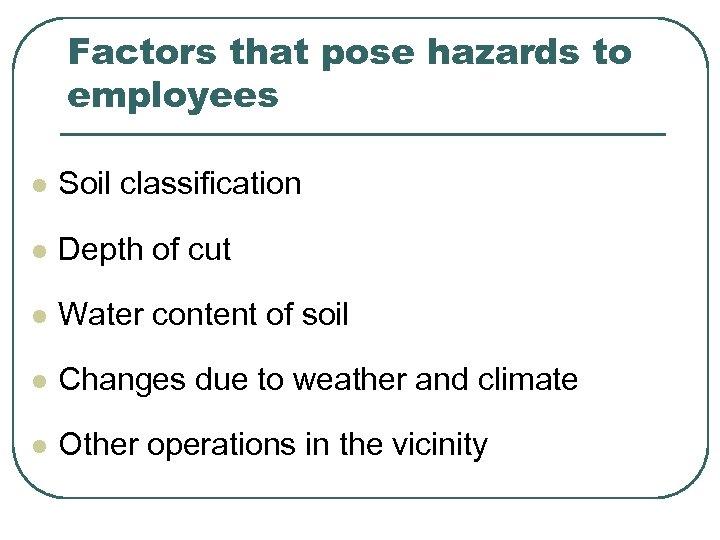 Factors that pose hazards to employees l Soil classification l Depth of cut l