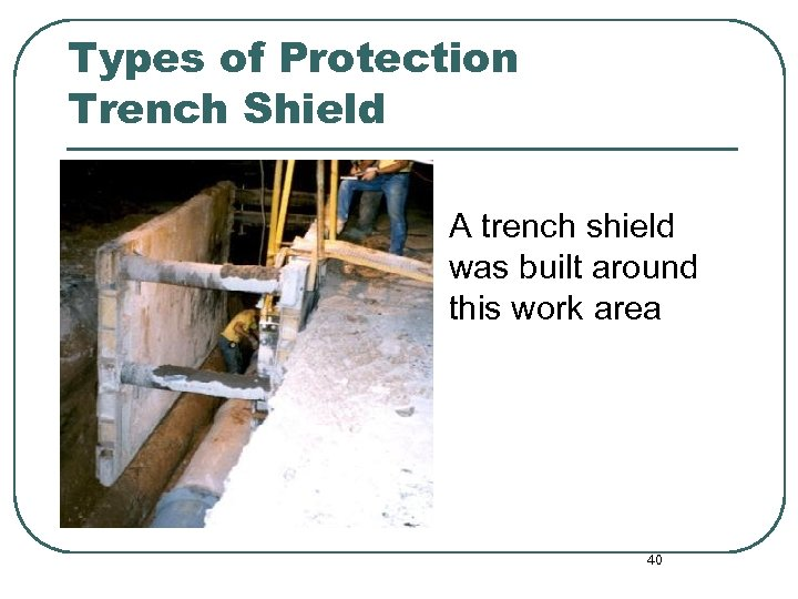 Types of Protection Trench Shield A trench shield was built around this work area