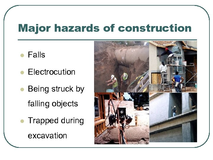 Major hazards of construction l Falls l Electrocution l Being struck by falling objects