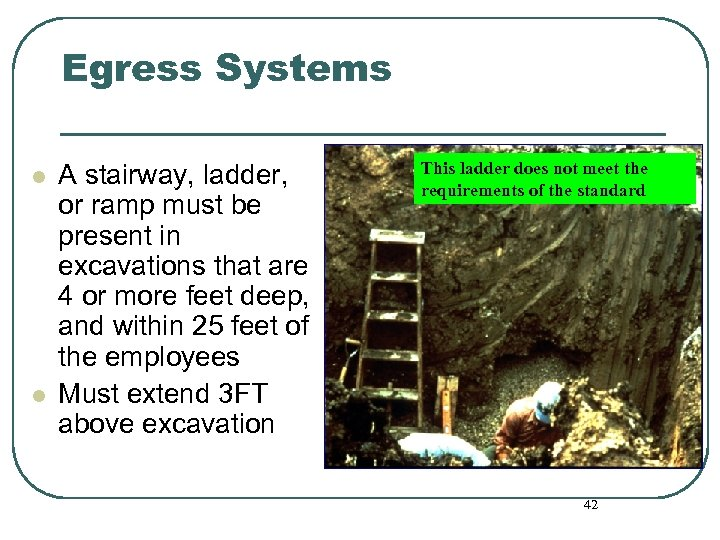 Egress Systems l l A stairway, ladder, or ramp must be present in excavations