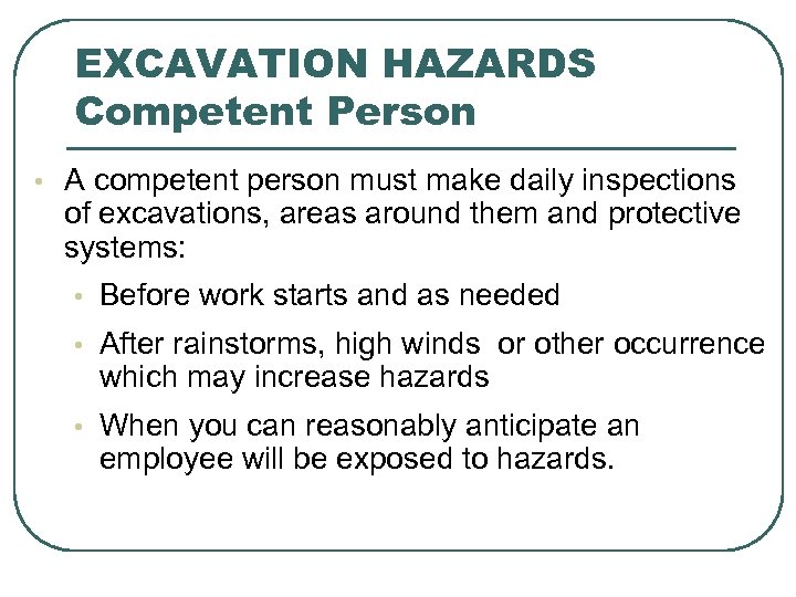 EXCAVATION HAZARDS Competent Person • A competent person must make daily inspections of excavations,