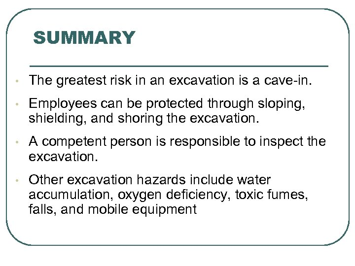 SUMMARY • The greatest risk in an excavation is a cave-in. • Employees can