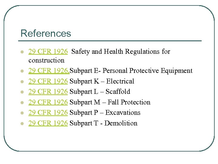 References l l l l 29 CFR 1926 Safety and Health Regulations for construction