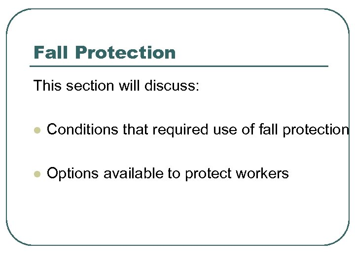 Fall Protection This section will discuss: l Conditions that required use of fall protection