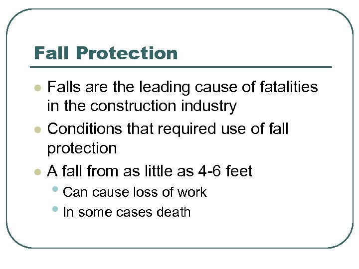 Fall Protection l l l Falls are the leading cause of fatalities in the