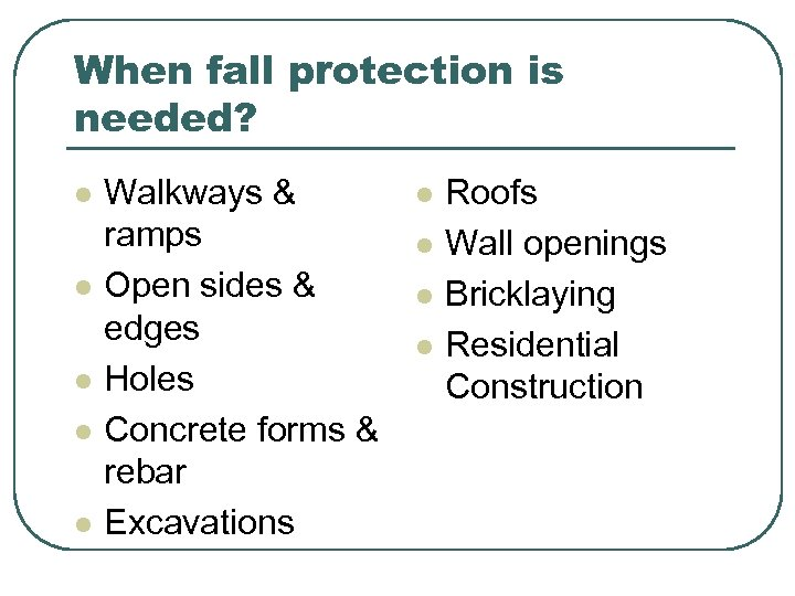 When fall protection is needed? l l l Walkways & ramps Open sides &