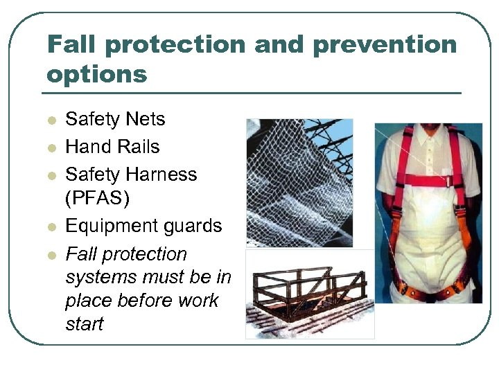 Fall protection and prevention options l l l Safety Nets Hand Rails Safety Harness
