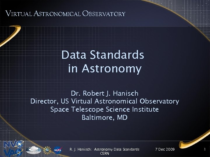 VIRTUAL ASTRONOMICAL OBSERVATORY Data Standards in Astronomy Dr. Robert J. Hanisch Director, US Virtual