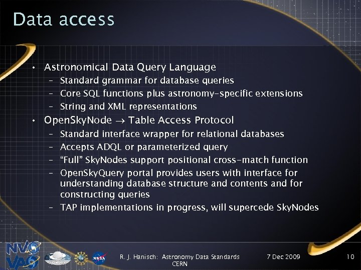 Data access • Astronomical Data Query Language – Standard grammar for database queries –