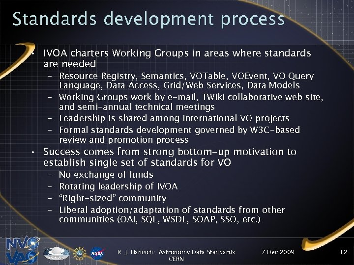 Standards development process • IVOA charters Working Groups in areas where standards are needed