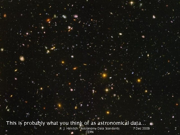 This is probably what you think of as astronomical data… R. J. Hanisch: Astronomy