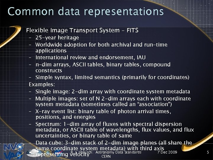 Common data representations • Flexible Image Transport System – FITS – 25 -year heritage