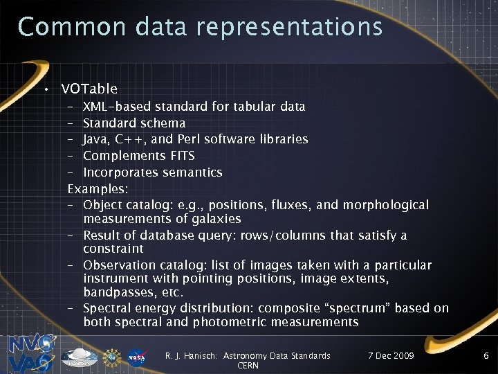 Common data representations • VOTable – XML-based standard for tabular data – Standard schema