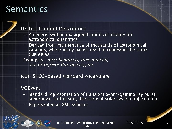 Semantics • Unified Content Descriptors – A generic syntax and agreed-upon vocabulary for astronomical