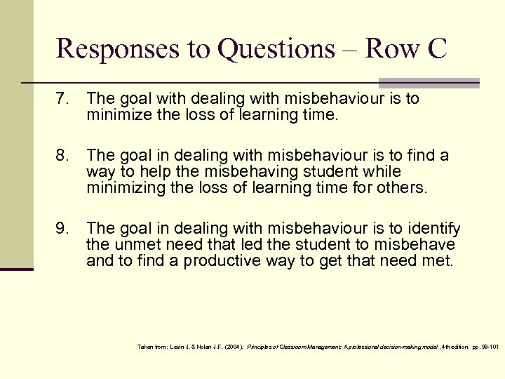 Responses to Questions – Row C 7. The goal with dealing with misbehaviour is