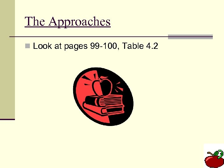 The Approaches n Look at pages 99 -100, Table 4. 2