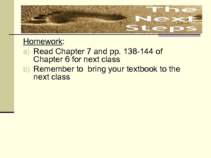 Homework: a) Read Chapter 7 and pp. 138 -144 of Chapter 6 for next