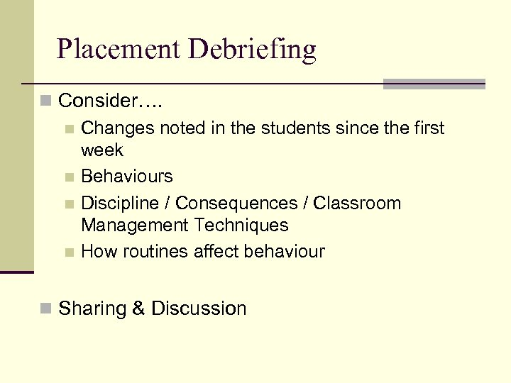 Placement Debriefing n Consider…. n Changes noted in the students since the first week