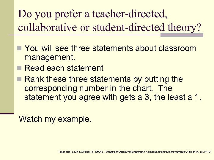 Do you prefer a teacher-directed, collaborative or student-directed theory? n You will see three