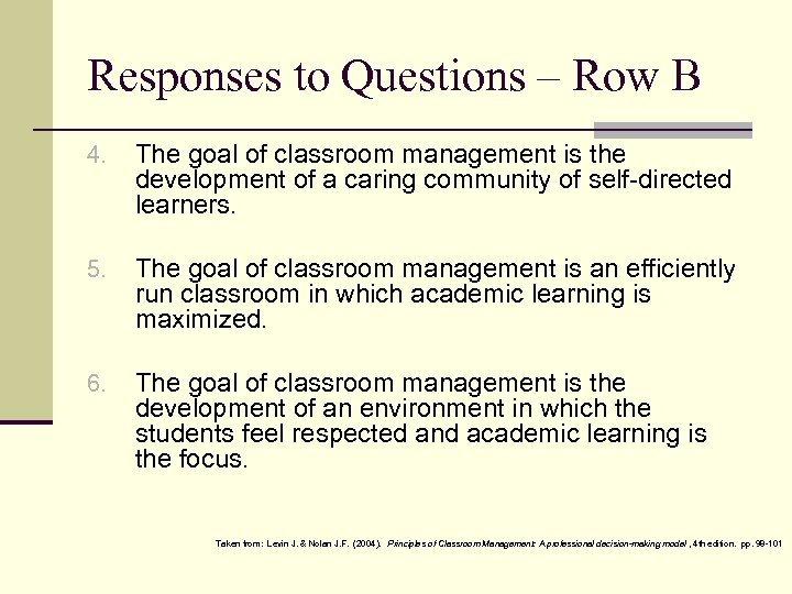 Responses to Questions – Row B 4. The goal of classroom management is the