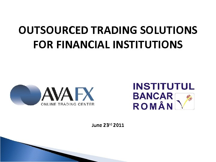 OUTSOURCED TRADING SOLUTIONS FOR FINANCIAL INSTITUTIONS June 23 rd 2011