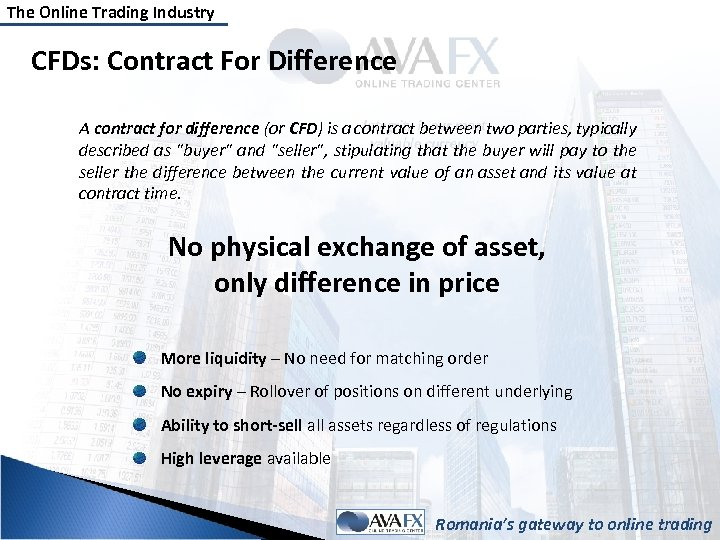 The Online Trading Industry CFDs: Contract For Difference A contract for difference (or CFD)