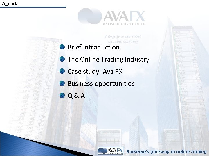 Agenda Brief introduction The Online Trading Industry Case study: Ava FX Business opportunities Q&A
