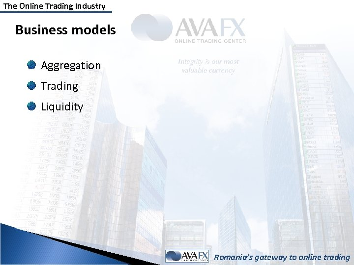 The Online Trading Industry Business models Aggregation Trading Liquidity Romania's gateway to online trading