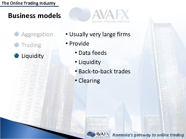 The Online Trading Industry Business models Aggregation Trading Liquidity • Usually very large firms