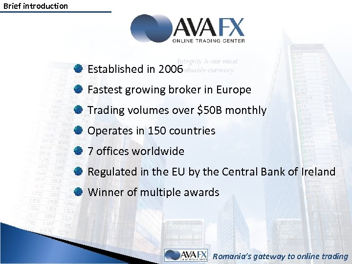 Brief introduction Established in 2006 Fastest growing broker in Europe Trading volumes over $50