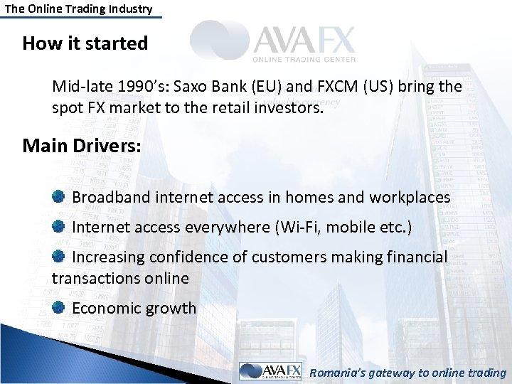 The Online Trading Industry How it started Mid-late 1990's: Saxo Bank (EU) and FXCM