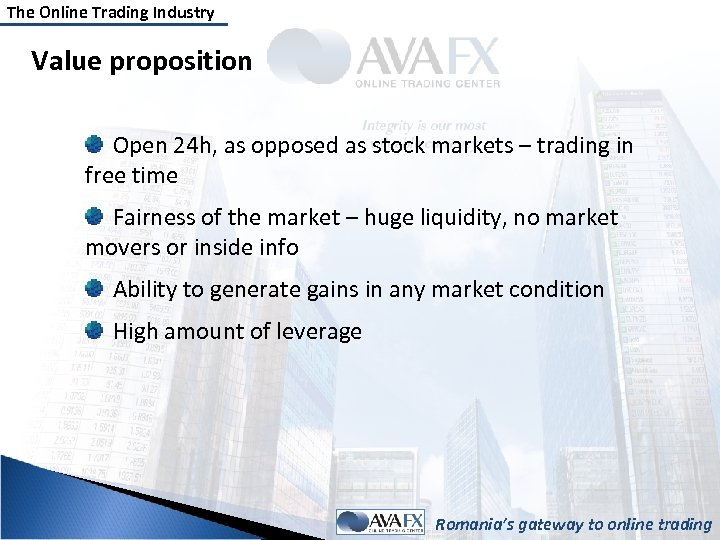 The Online Trading Industry Value proposition Open 24 h, as opposed as stock markets