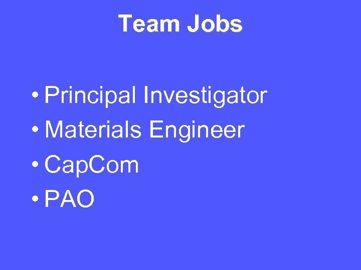 Team Jobs • Principal Investigator • Materials Engineer • Cap. Com • PAO