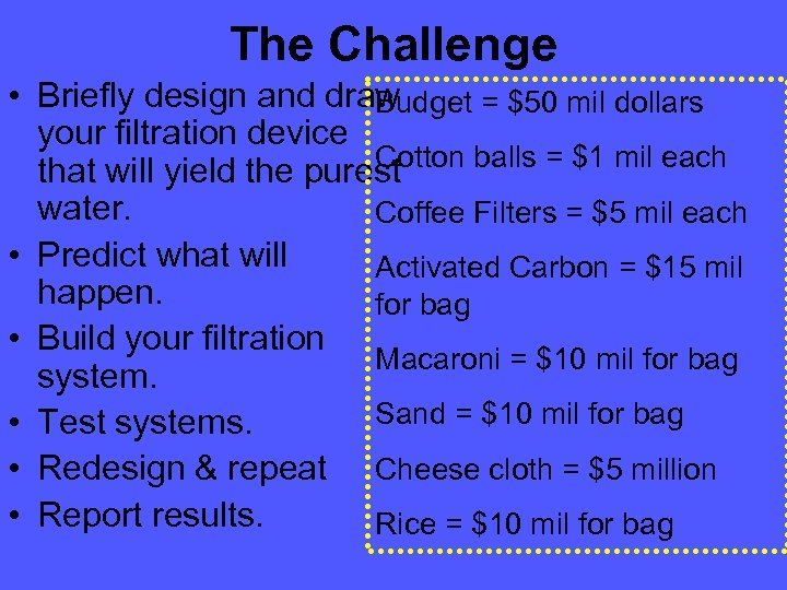 The Challenge • Briefly design and draw Budget = $50 mil dollars your filtration