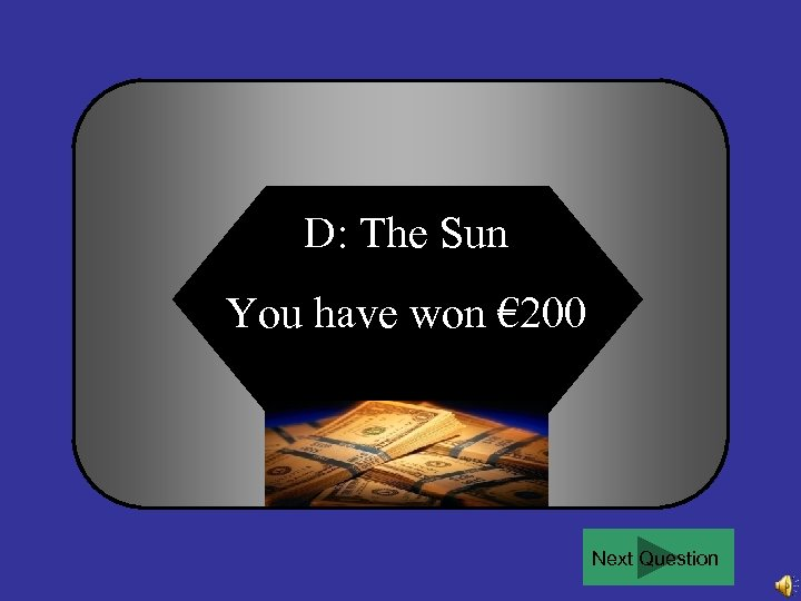 D: The Sun You have won € 200 Next Question