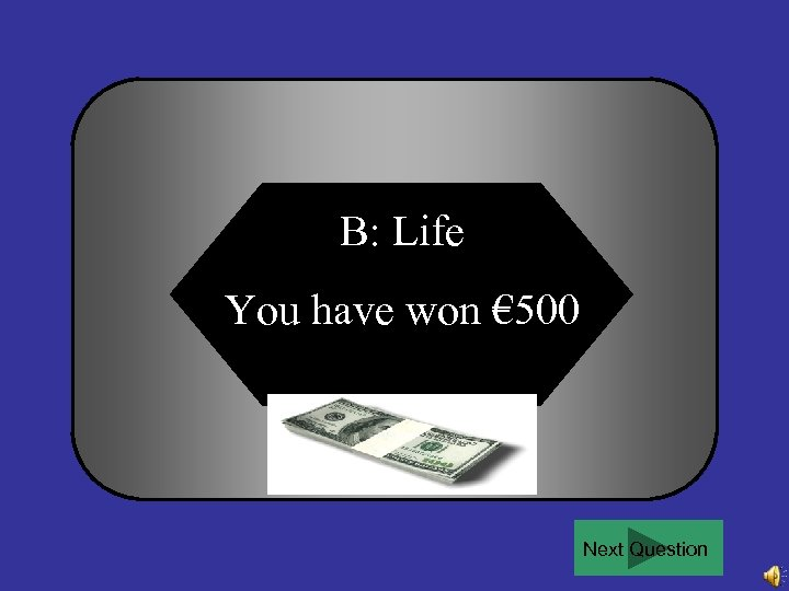 B: Life You have won € 500 Next Question