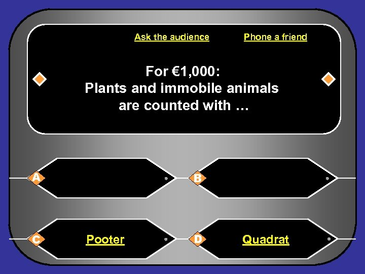 Ask the audience Phone a friend For € 1, 000: Plants and immobile animals