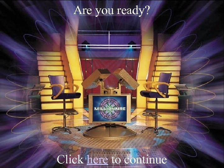 Are you ready? Click here to continue