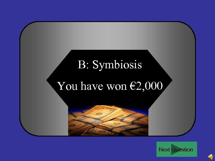 B: Symbiosis You have won € 2, 000 Next Question