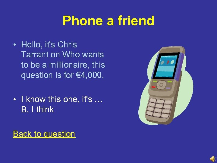 Phone a friend • Hello, it's Chris Tarrant on Who wants to be a