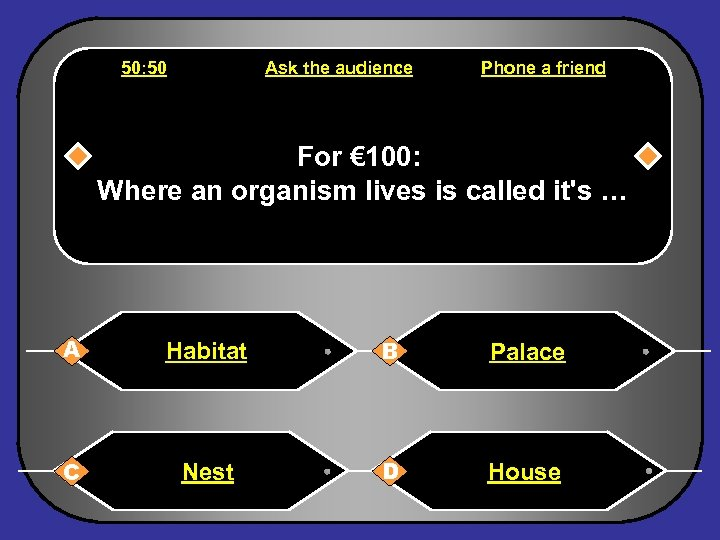 50: 50 Ask the audience Phone a friend For € 100: Where an organism