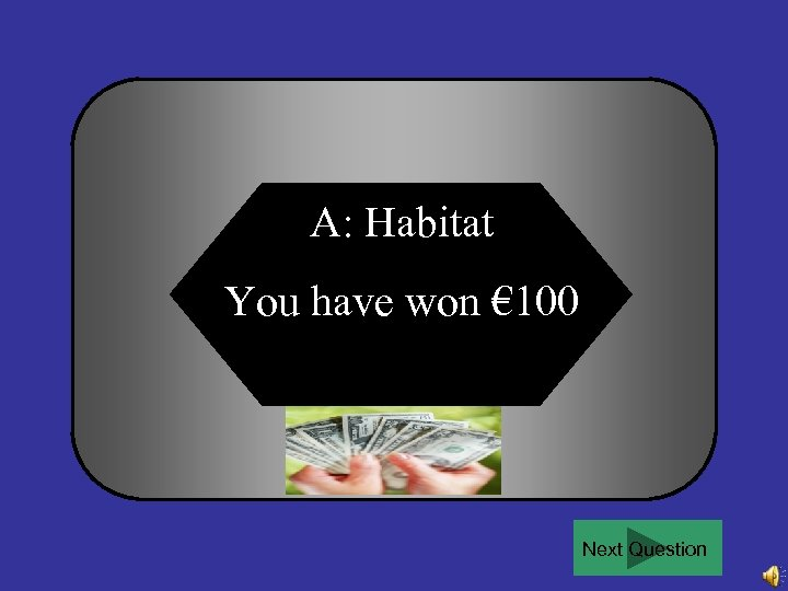A: Habitat You have won € 100 Next Question