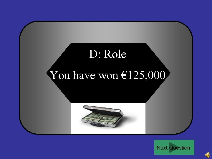 D: Role You have won € 125, 000 Next Question