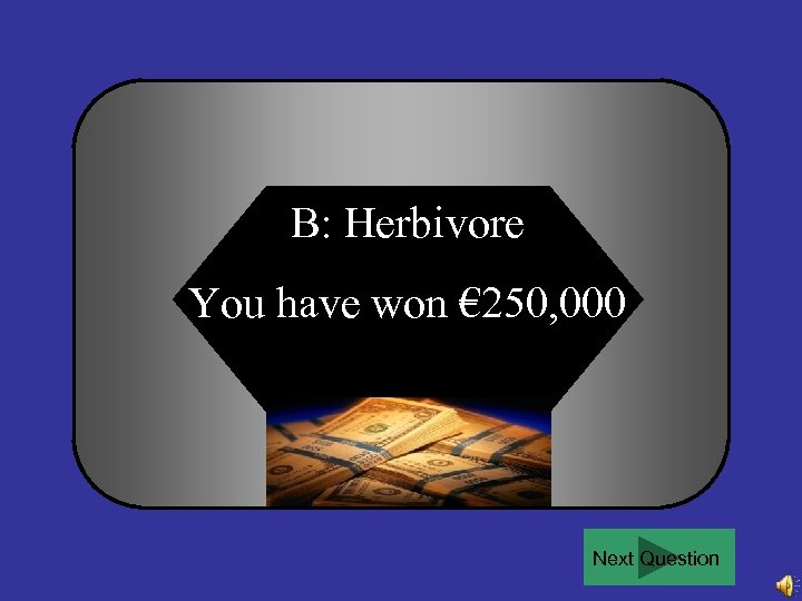 B: Herbivore You have won € 250, 000 Next Question