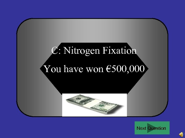 C: Nitrogen Fixation You have won € 500, 000 Next Question